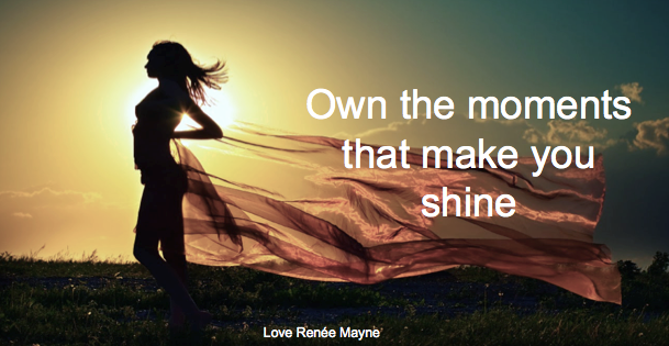 Own the moments that make you shine