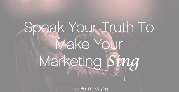 Speak your truth and make your marketing sing