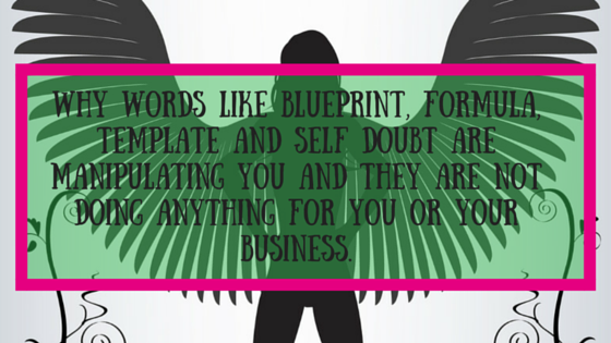 4 words that are stopping you shining in business renee mayne why words like blueprint formula template and self doubt are manipulating you and they malvernweather Image collections
