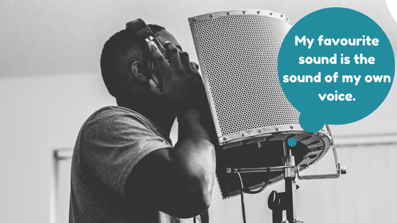 My favourite sound is the sound of my own voice. (1)