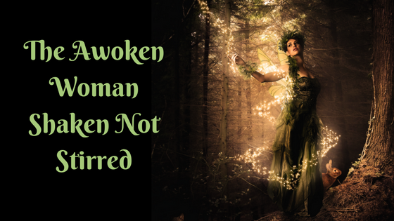 The Awoken Woman Shaken Not Stirred