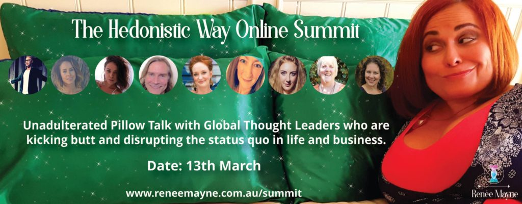 The Hedonistic Way Online Summit Renee Mayne, Andrew Eggelton, Dani Strong, Anne Aleckton, Jennifer Sheananm Ricci Jane Adams, Keri Norlan, Rosie Rees