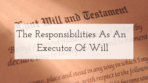 The Responsibilities As An Executor Of Will