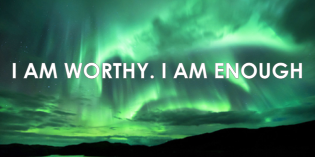 I AM WORTHY I AM ENOUGH