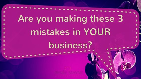 are you making these 3 mistakes in YOUR business-