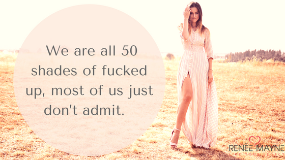 We are all 50 shades of fucked up, most of us just don't admit.