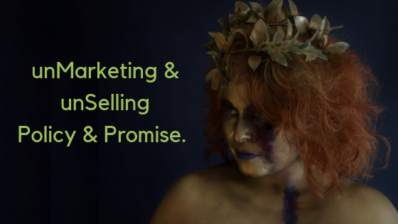 UNmarketing & UNselling Policy & Promise.