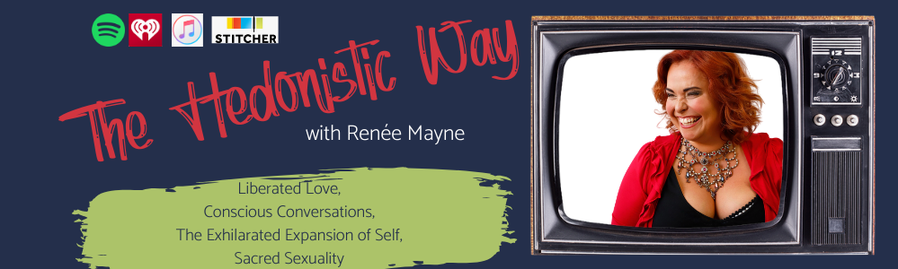 Renee Mayne, The Hedonistic Way Podcast, Speaker, Spoken Word Artist, Love, Sexuality, Consciousness, Universal Laws,